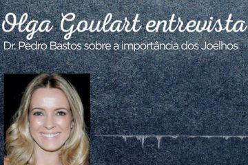 Podcast Olga Goulart Entrevista Pedro Bastos sobre a importância dos Joelhos